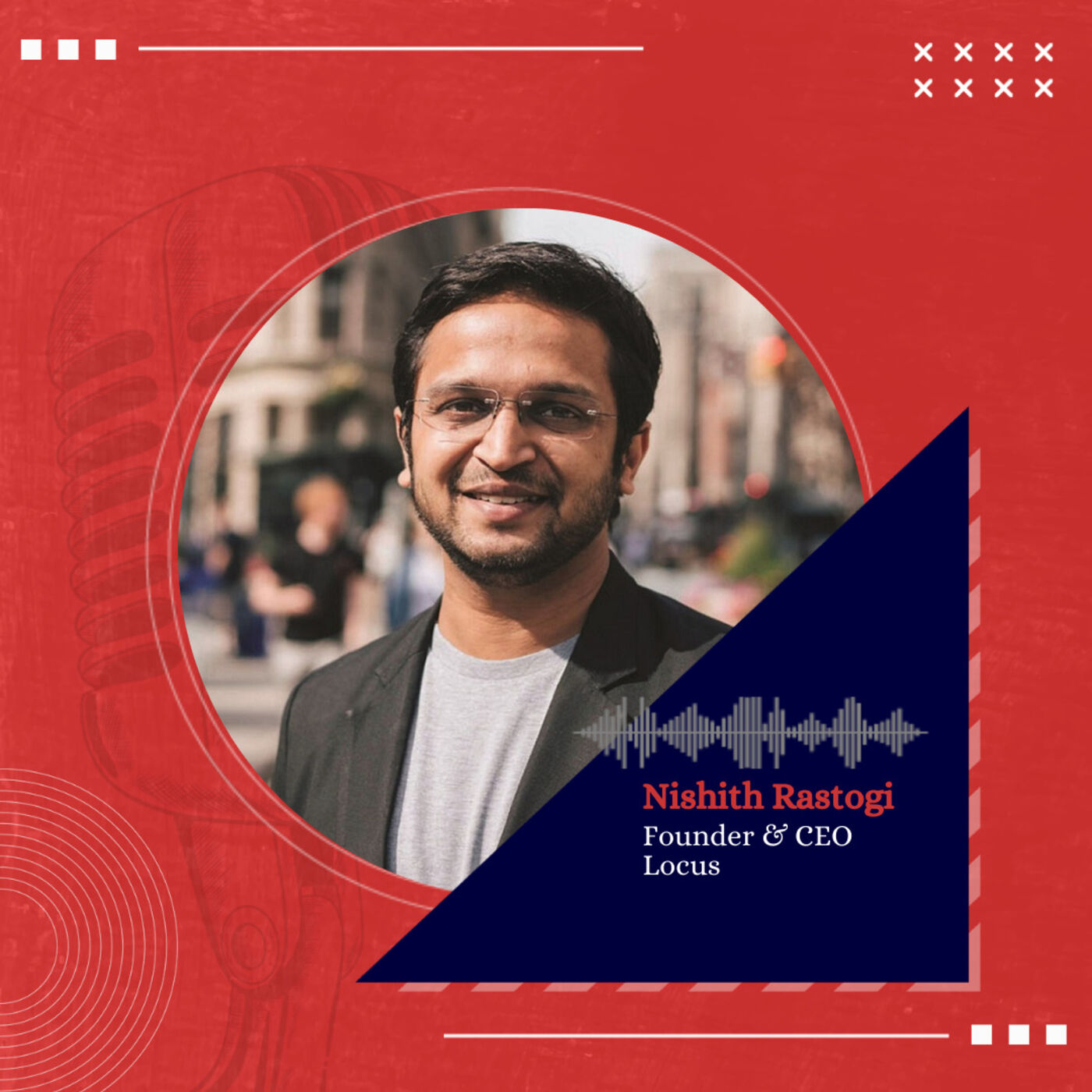 Inside the mind of Nishith Rastogi, Co-Founder & CEO, Locus