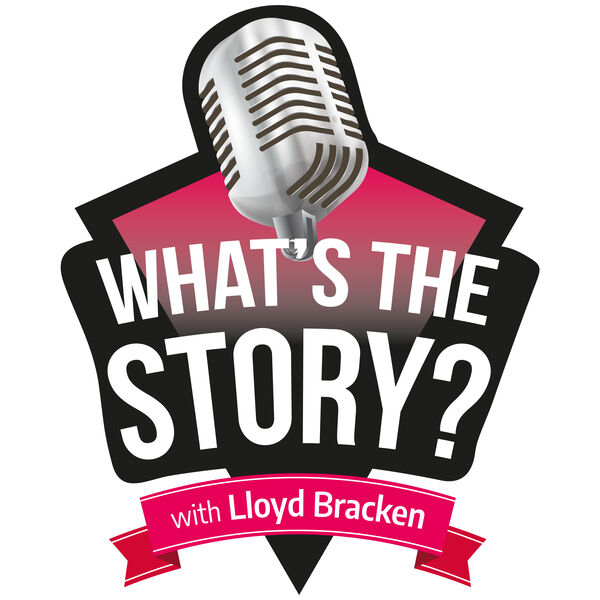 """""""What's The Story?"""" With Lloyd Bracken Podcast Artwork Image"""