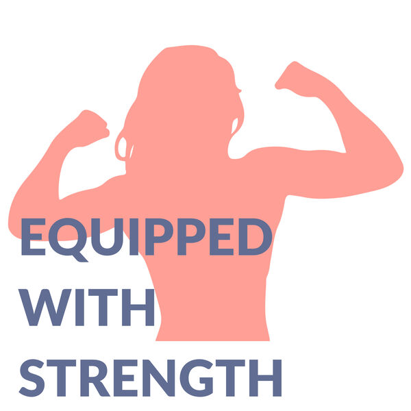 The Equipped with Strength Podcast Podcast Artwork Image