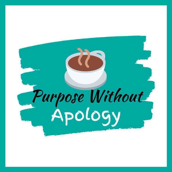 Purpose Without Apology Podcast Artwork Image