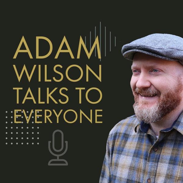 Adam Wilson Talks to Everyone Podcast Artwork Image