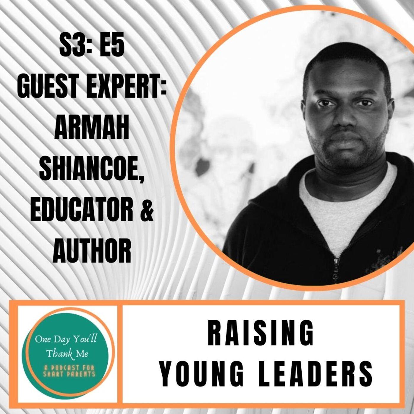 S3: E5 -- Guest Expert: Armah Shiancoe, Educator & Author, Raising Young Leaders