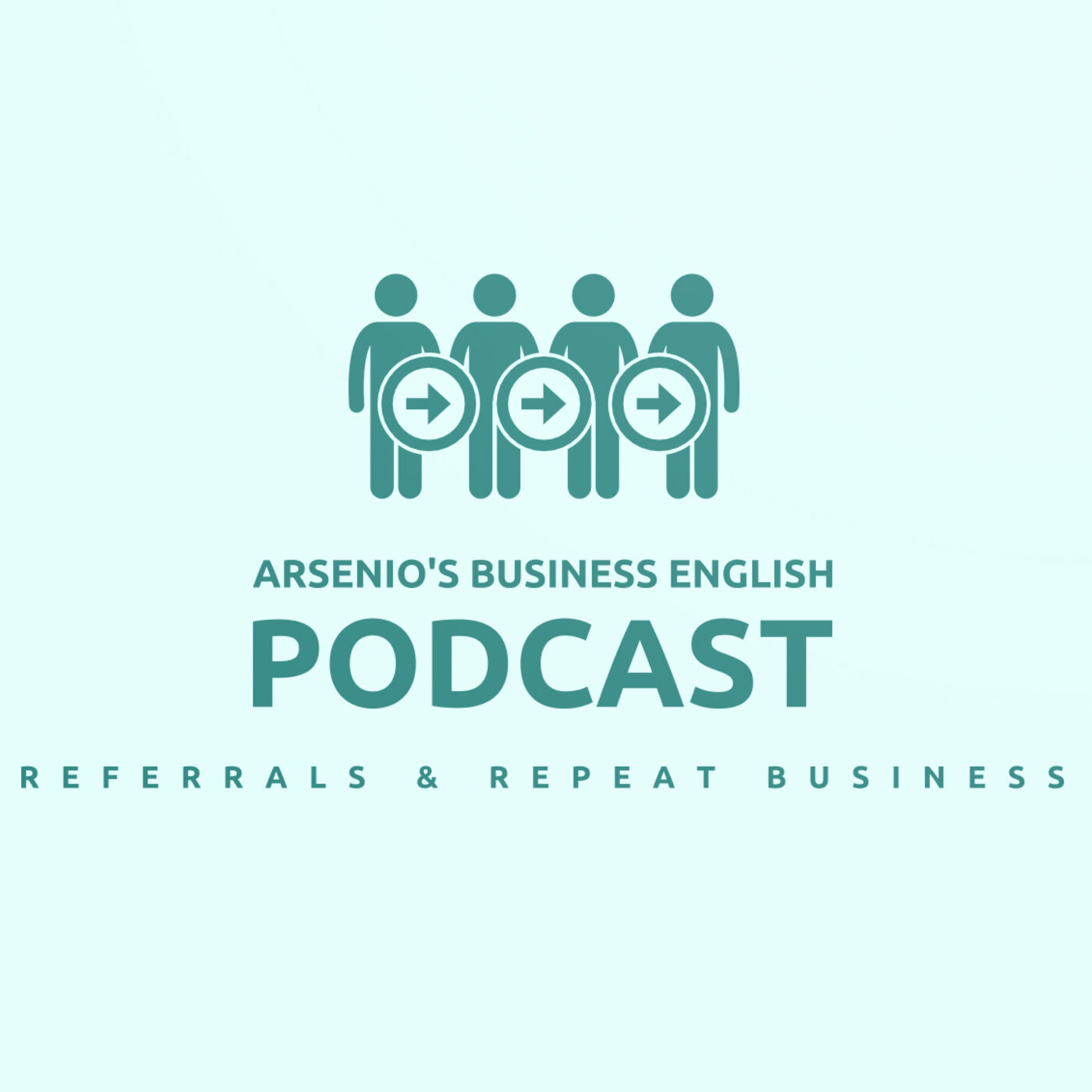 Arsenio's Business English Podcast | Season 6 | Sales | Referrals & Repeat Business
