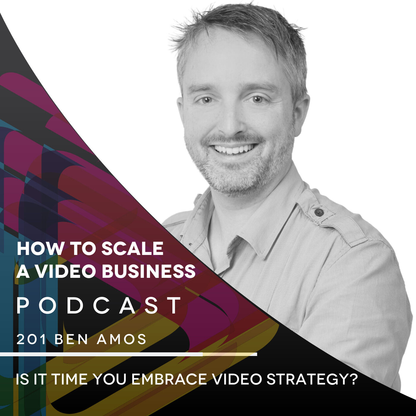 Is It Time You Embrace Video Strategy? EP #201 - Ben Amos