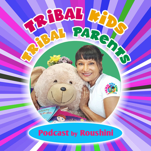 Tribal Kids Tribal Parents Podcast by Roushini Podcast Artwork Image