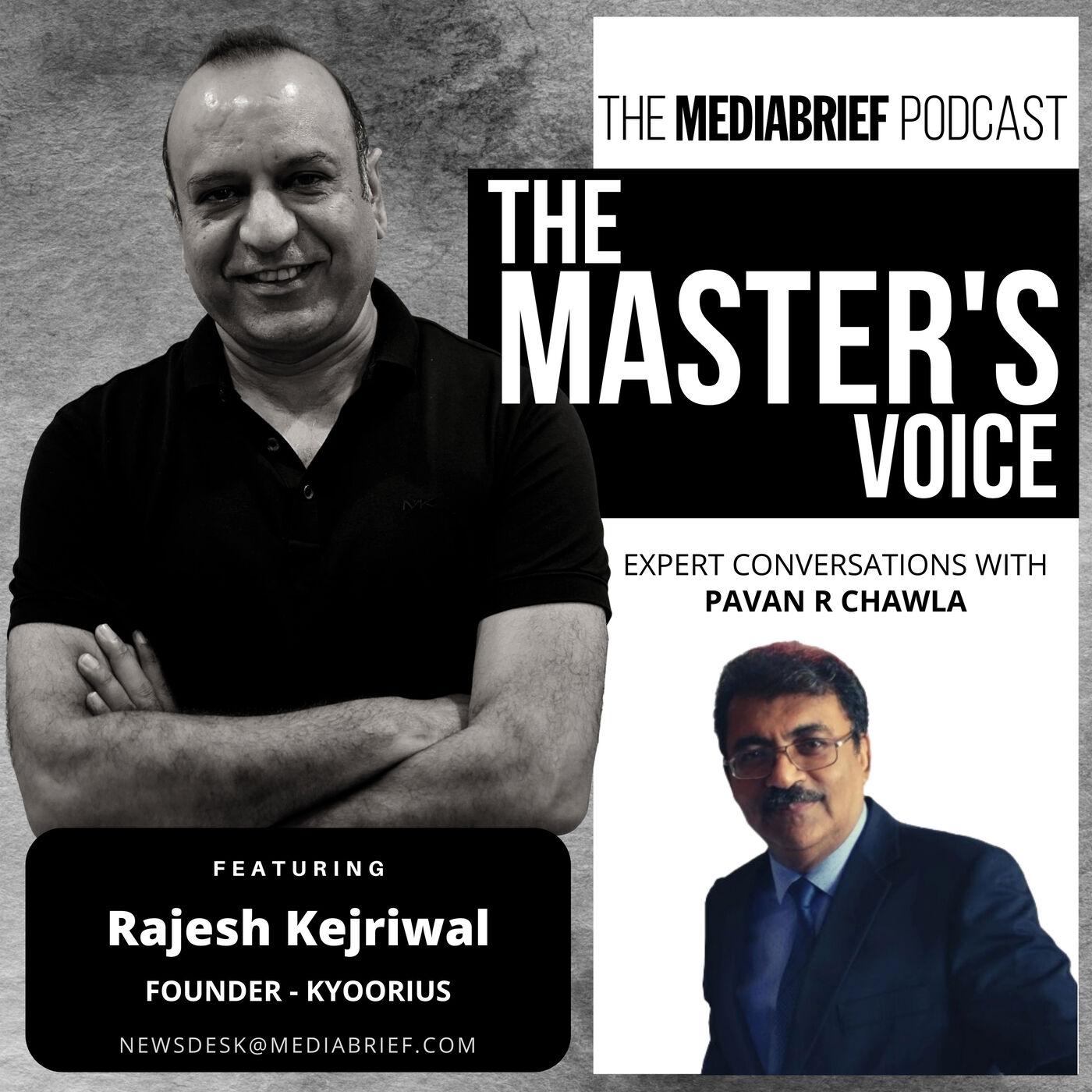 In The Master's Voice, Rajesh Kejriwal of Kyoorius Group speaks with Pavan R Chawla of MediaBrief.com