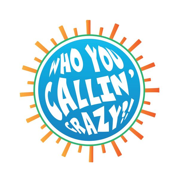 Who You Callin' Crazy?! Podcast Artwork Image