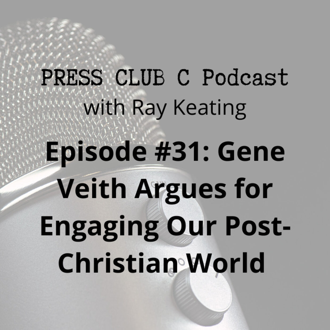 Episode #31: Gene Veith Argues for Engaging Our Post-Christian World