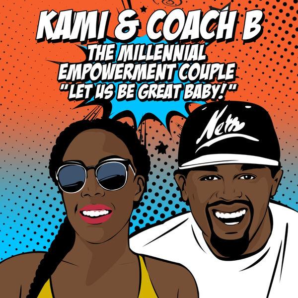 Kami & Coach B: The Millennial Empowerment Couple   Podcast Artwork Image