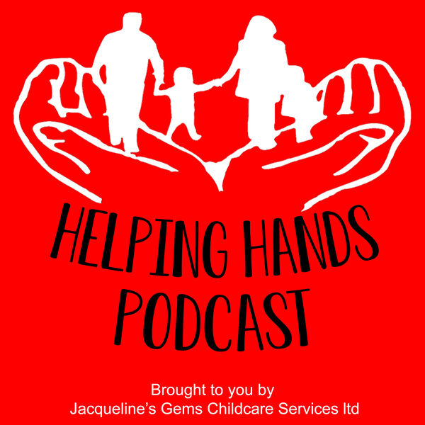 The Helping Hands Podcast - Brought to you by Jacqueline's Gems Childcare Services Podcast Artwork Image