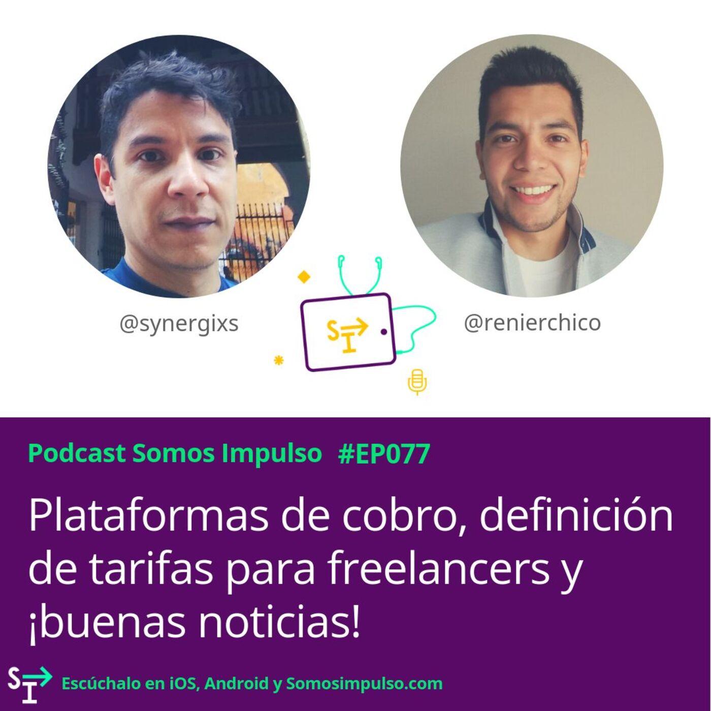 Somos Impulso EP077 - Plataformas De Cobro Definición De Tarifas Para Freelancers Y Buenas Noticias