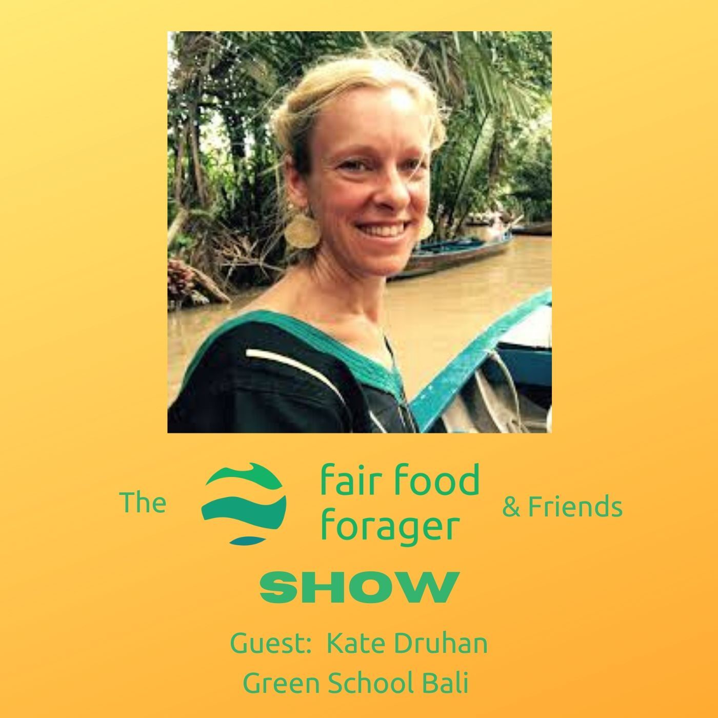 #13 Kate Druhan, Green School Bali - Finding green school, holistic thinking, sustainability and beautiful Bali