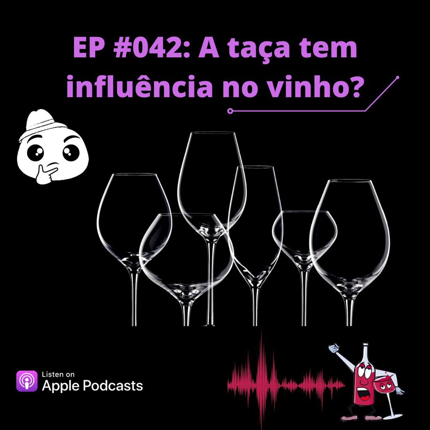 EP #042 - A taça, influencia no vinho?