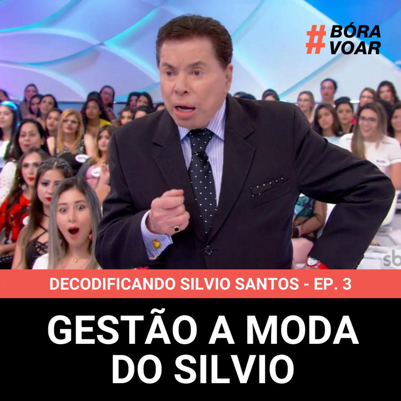 Gestão a moda do Silvio - Decodificando Silvio Santos - Episódio 3