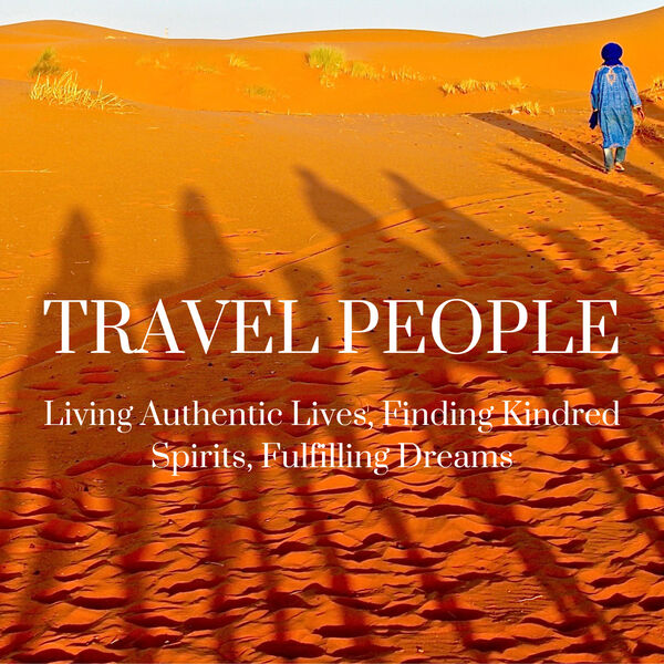 Travel People: Living Authentic Lives, Finding Kindred Spirits, Fulfilling Dreams  Podcast Artwork Image