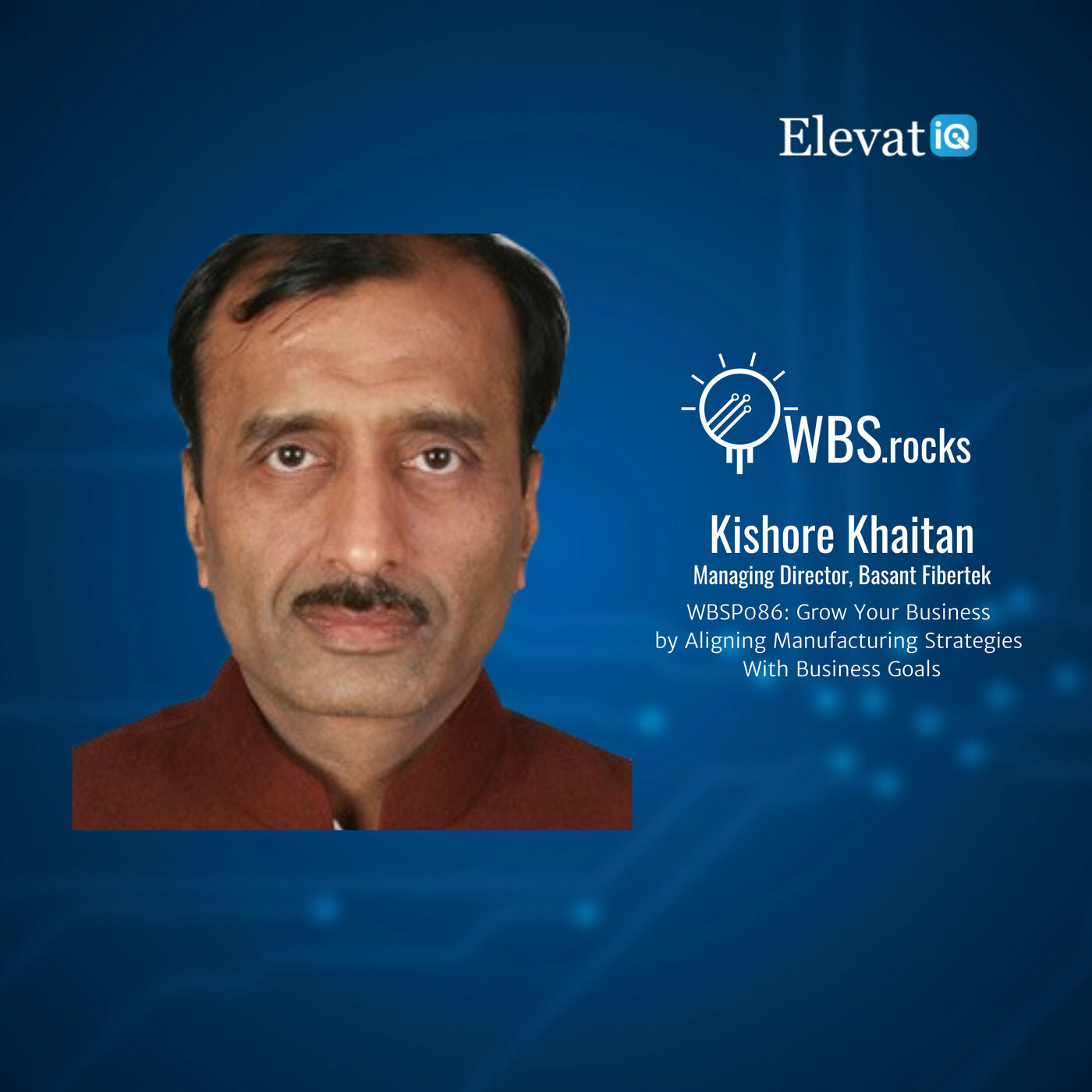 WBSP086: Grow Your Business by Aligning Manufacturing Strategies With Business Goals w/ Kishore Khaitan