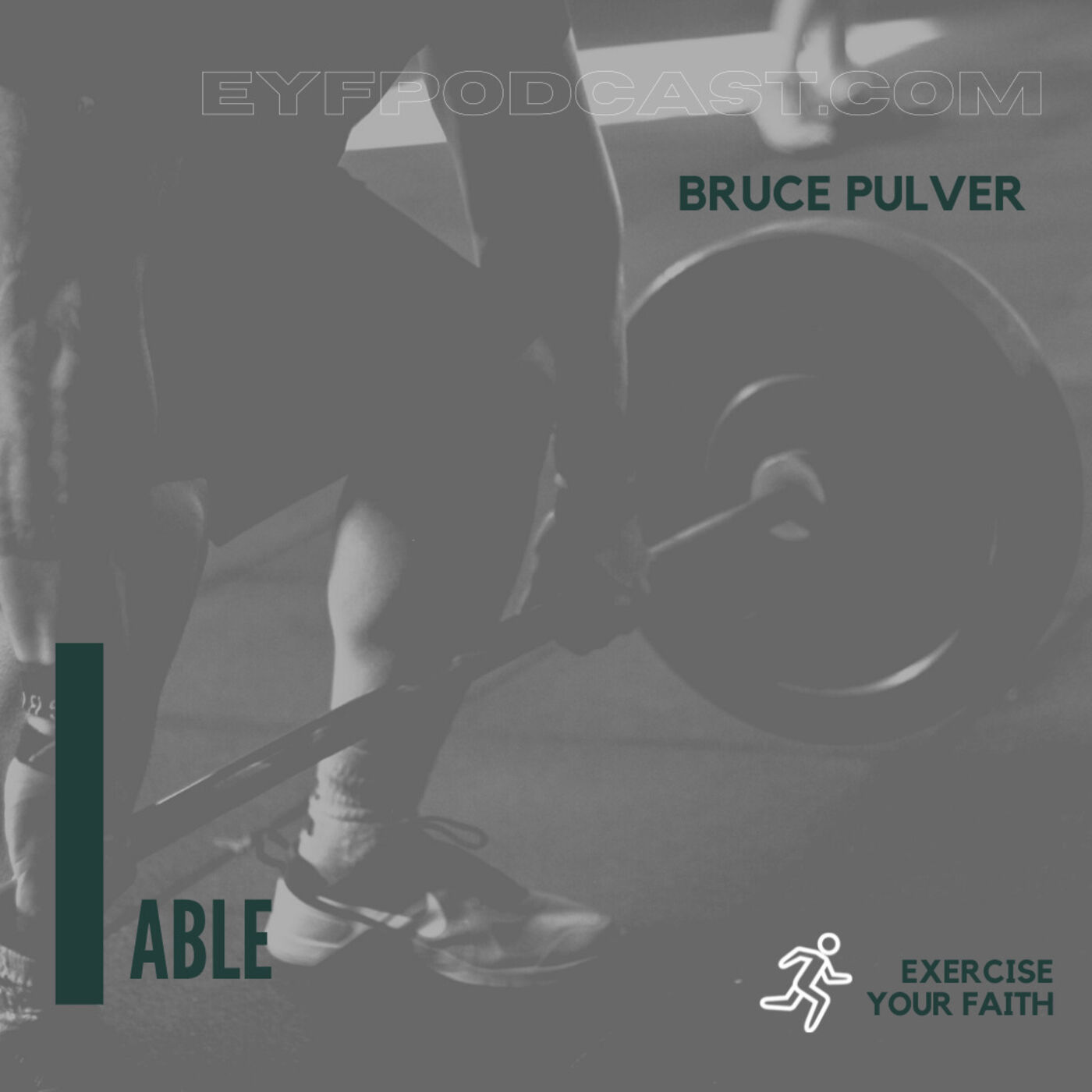EYFPodcast- Exercise Your Faith by recognizing you're ABLE with Bruce Pulver