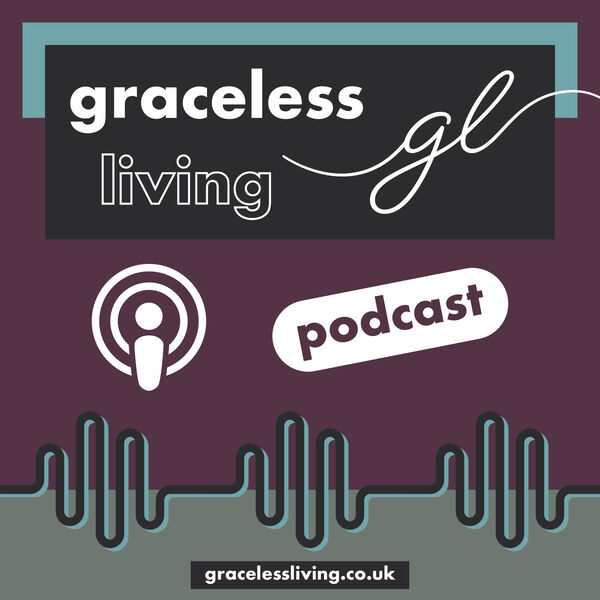 The Graceless Living Podcast Podcast Artwork Image