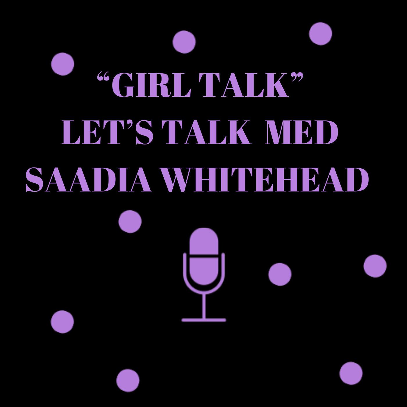 Girl Talk med Saadia Whitehead
