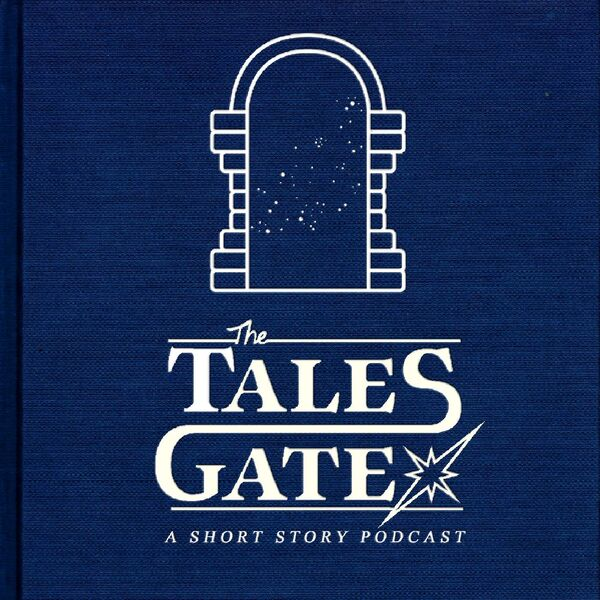 The Tales Gates: A Short Story Podcast Podcast Artwork Image
