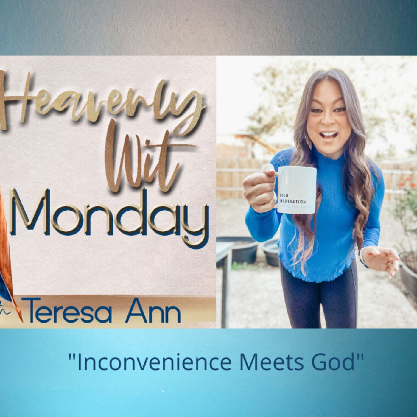 HEAVENLY WIT MONDAY   INCONVENIENCE MEETS GOD