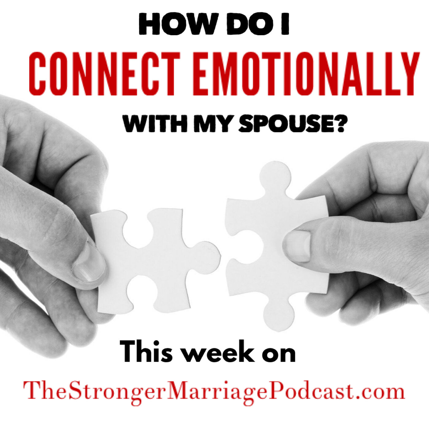 HOW DO I CONNECT EMOTIONALLY WITH MY SPOUSE?