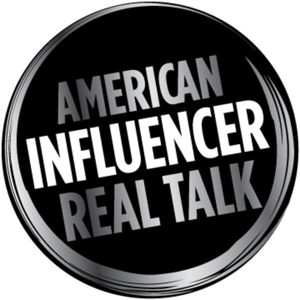 American Influencer Real Talk Podcast Artwork Image