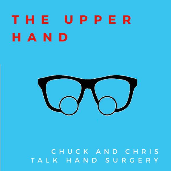 The Upper Hand: Chuck & Chris Talk Hand Surgery Podcast Artwork Image