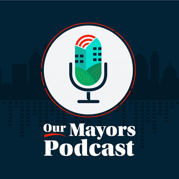 Our Mayors Podcast Podcast Artwork Image