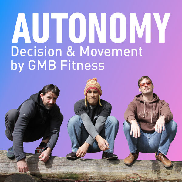 Autonomy 🤸♂️🍔✊ GMB Fitness Podcast Artwork Image