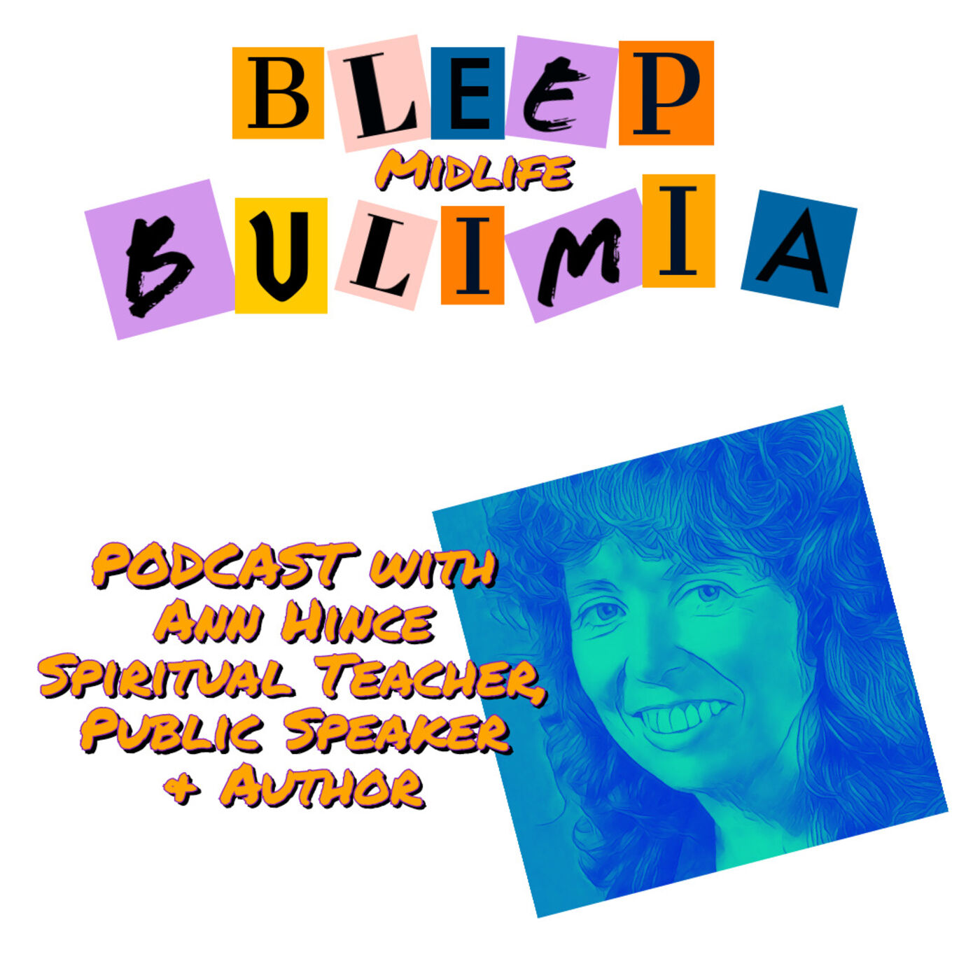 Bleep Bulimia Episode 47 with Ann Hince Spiritual Teacher, Public Speaker and Author About In-Sight Into Emotions & Feeling Them