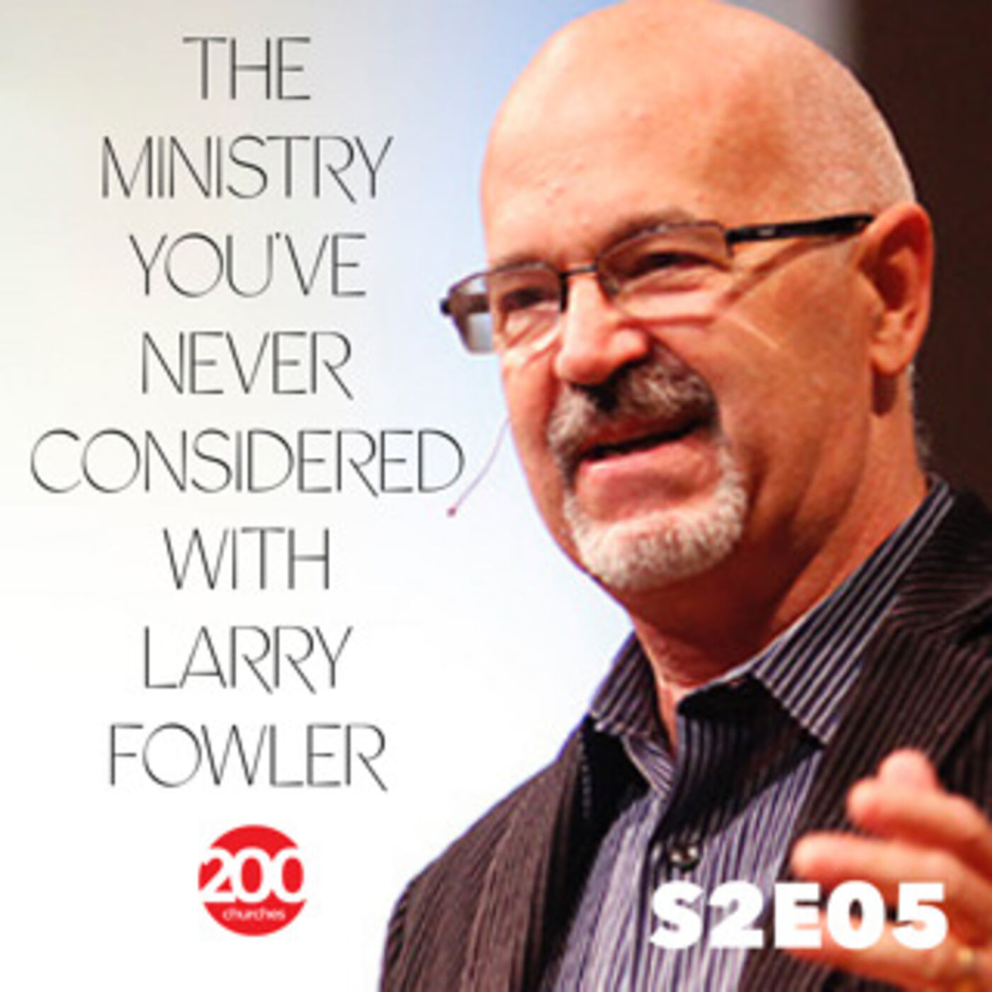 Season 2 Episode 05 - The Ministry You've Never Considered with Larry Fowler