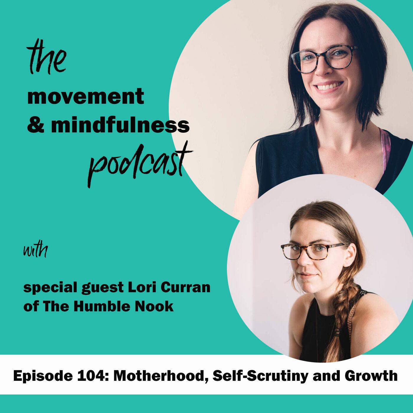 Ep 104: Motherhood, Self-Scrutiny and Growth with Lori Curran