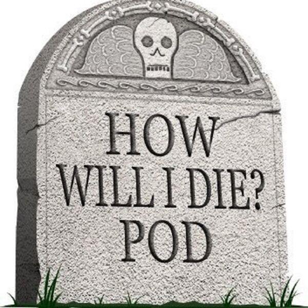How Will I Die Pod Podcast Artwork Image