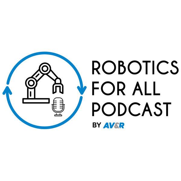 Robotics for All Podcast by AV&R Podcast Artwork Image