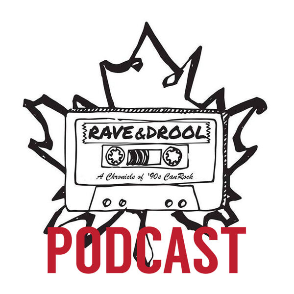 Rave & Drool: A Chronicle of '90s CanRock Podcast Artwork Image