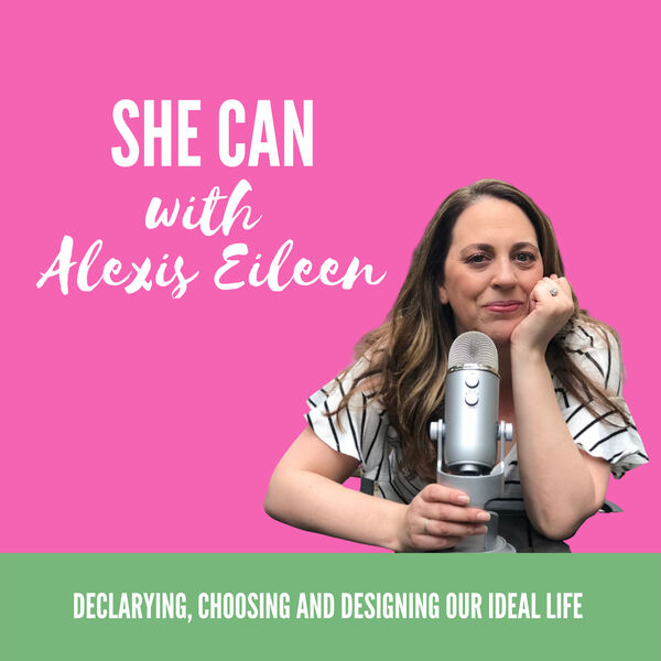 She Can With Alexis Eileen Podcast Artwork Image