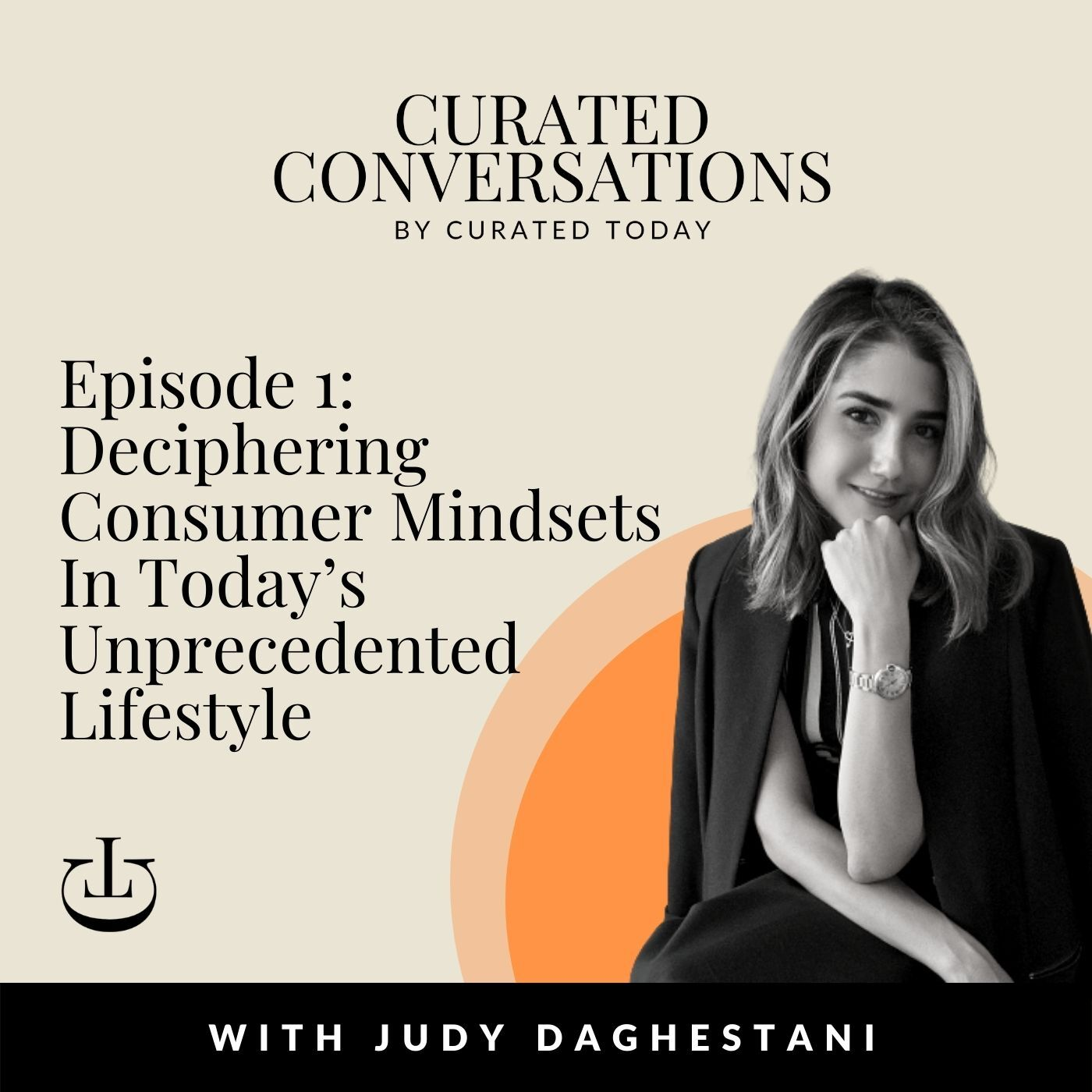 Deciphering Consumer Mindsets In Today's Unprecedented Lifestyle – With Curated ME's Founder, Judy Daghestani