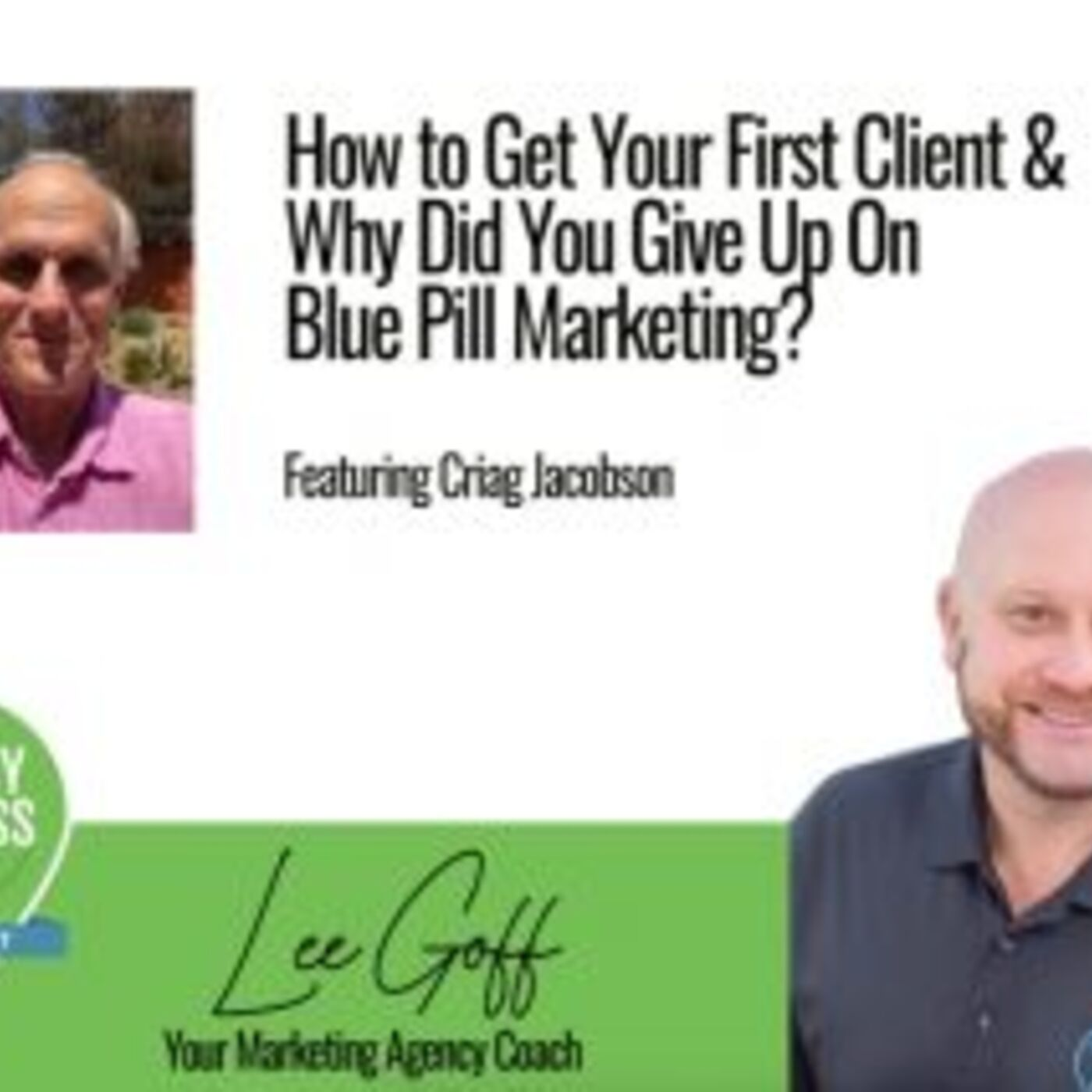Craig Jacobson - How to Get Your First Clients When You're Starting an Agency or Dramatically Increase The Growth of Your Agency - Agency Success GPS Podcast - Lee Goff - Episode 7