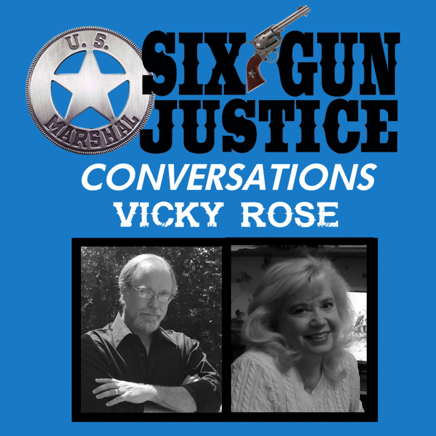 SIX-GUN JUSTICE CONVERSATIONS—VICKY ROSE