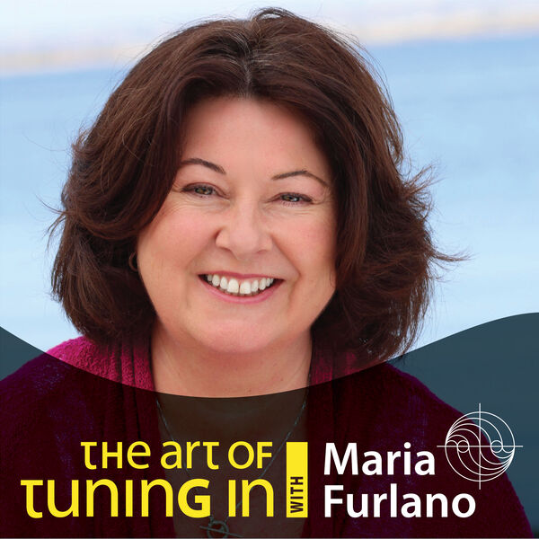 The Art Of Tuning In Podcast with Maria Furlano Podcast Artwork Image