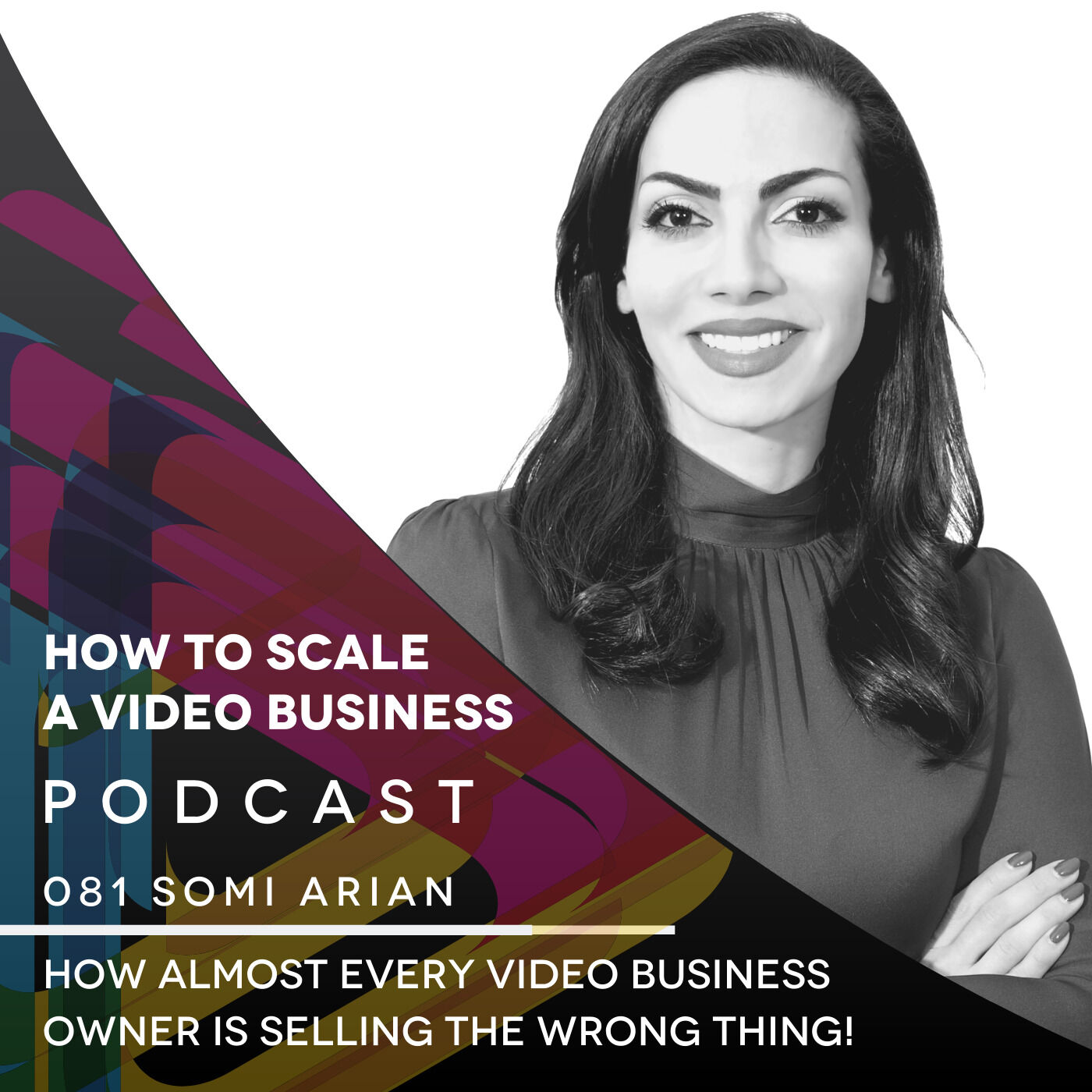 How Almost Every Video Business Owner is Selling the Wrong Thing! EP#081- Somi Arian