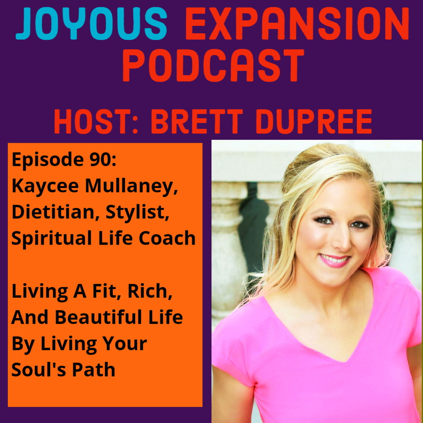Joyous Expansion #90: Kaycee Mullaney - Living A Fit, Rich,  And Beautiful Life  By Living Your  Soul's Path