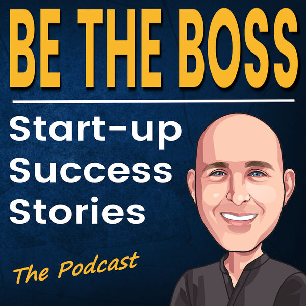 Be The Boss - Startup Success Stories Podcast Artwork Image