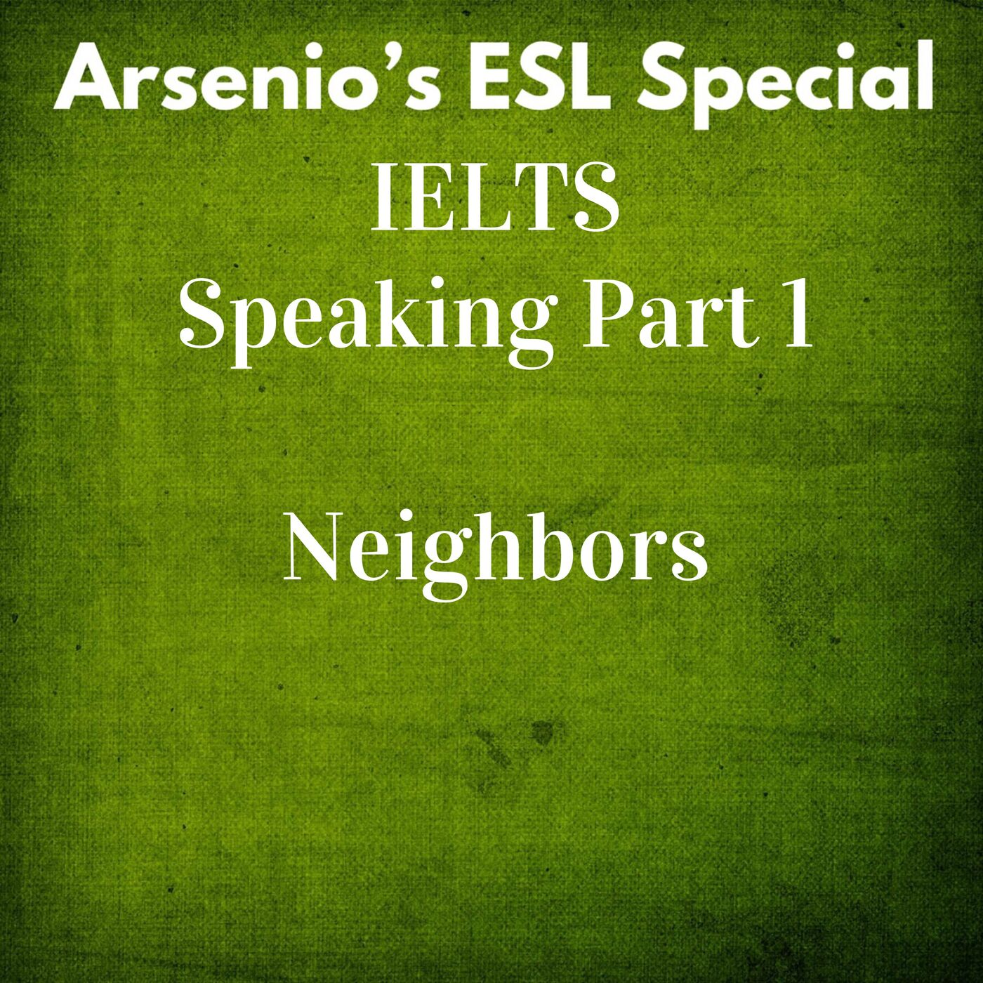 Arsenio's ESL Podcast: Special - IELTS Speaking - Part I - Neighbors
