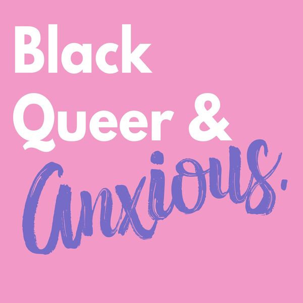 Black Queer & Anxious Podcast Artwork Image