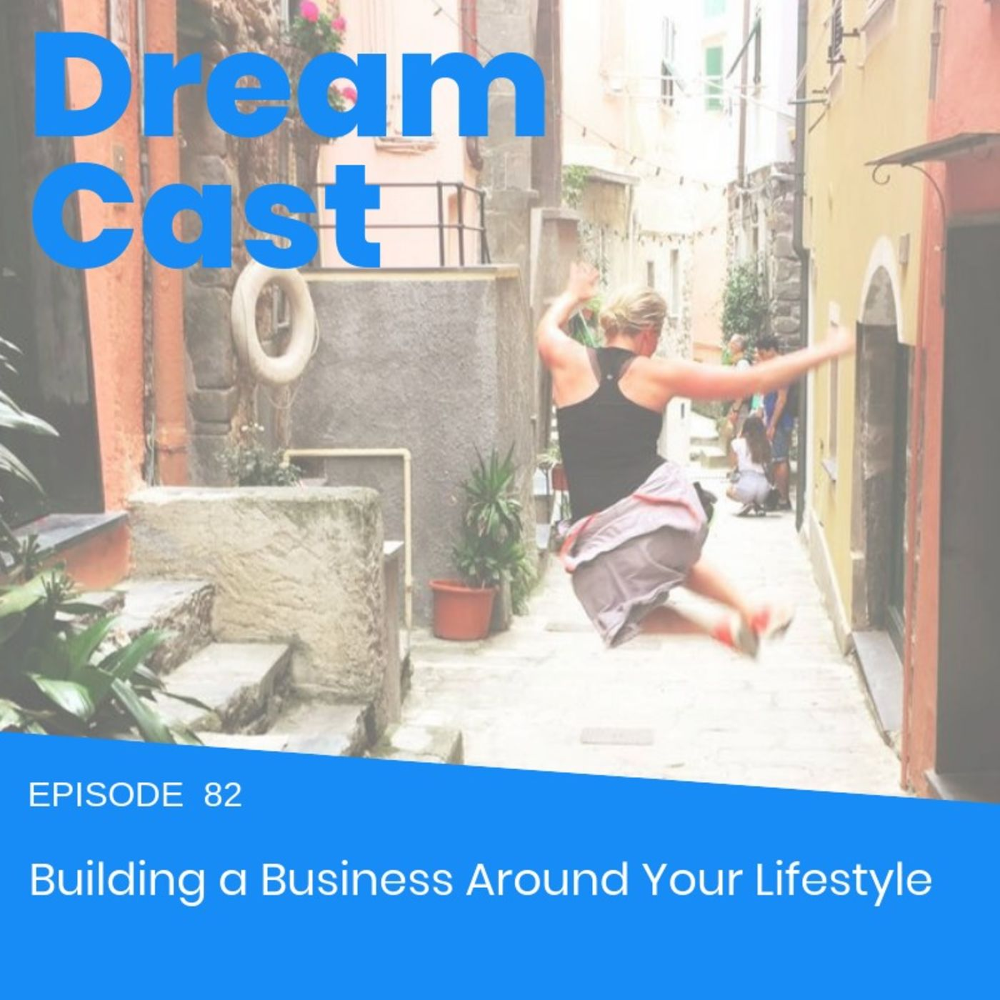 Episode 82 - Building a Business Around Your Lifestyle