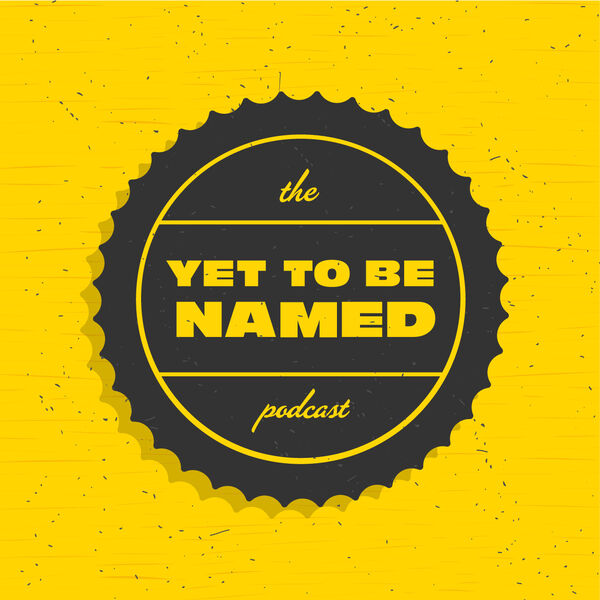 The Yet to be Named Podcast Artwork Image