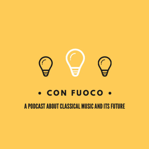 Con Fuoco: A Podcast about Classical Music and its Future Podcast Artwork Image