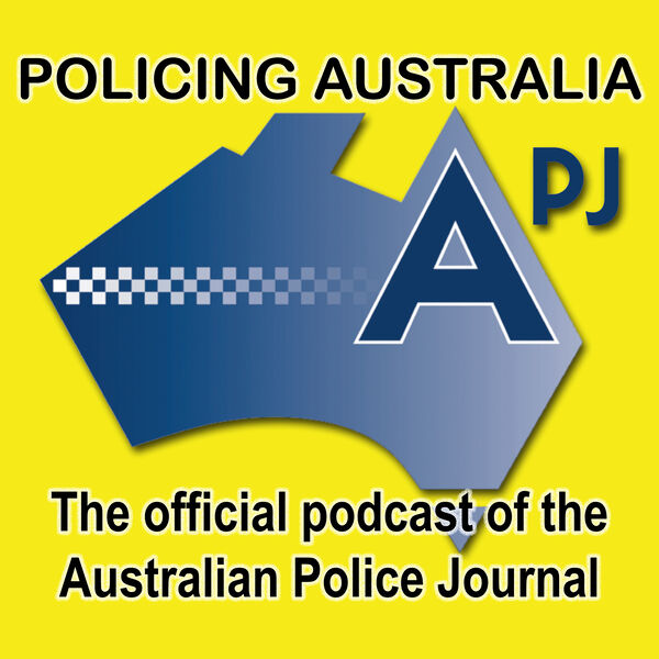 Policing Australia: The Official Podcast of the Australian Police Journal Podcast Artwork Image